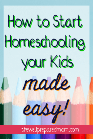 how to start homeschooling your kids made easy pinterest image the well prepared mom
