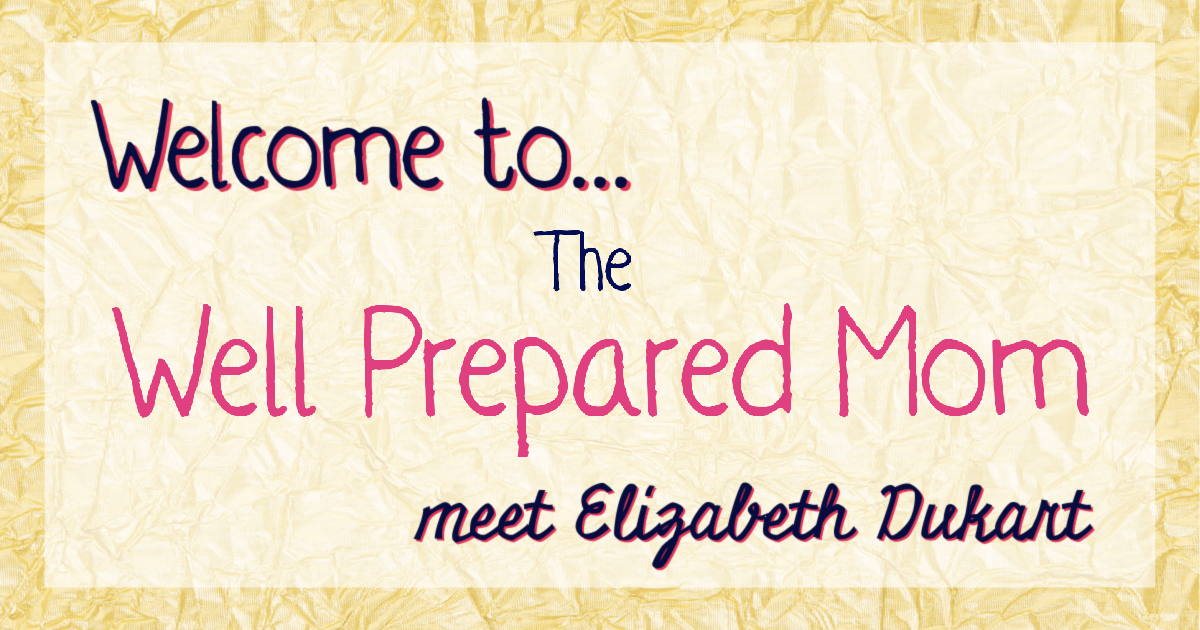 Welcome to The Well Prepared Mom meet Elizabeth Dukart text on a gold foil background