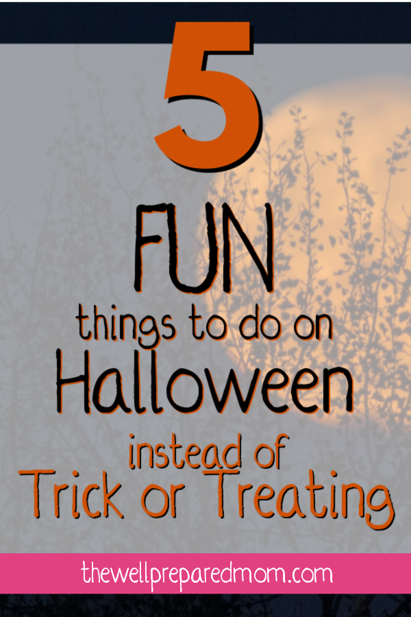 5 fun things to do on halloween instead of trick or treating text with full moon background