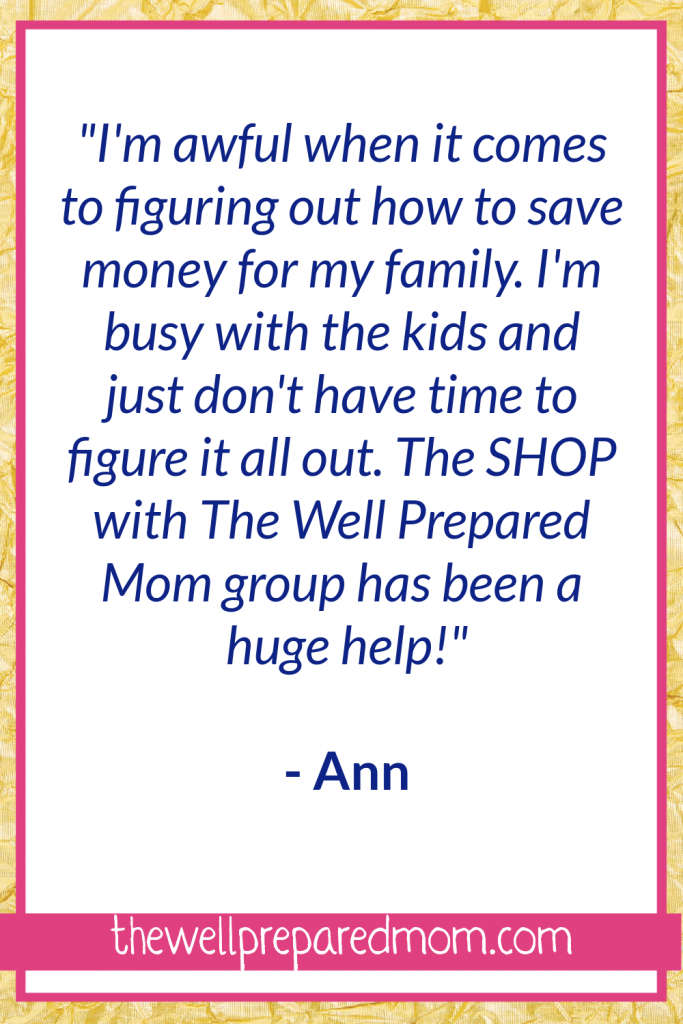 """How to Save Money By Joining this Facebook Group! """"I'm awful when it comes to figuring out how to save money for my family. I'm busy with the kids and just don't have time to figure it all out. The SHOP with The Well Prepared Mom group has been a huge help!"""" - Ann"""