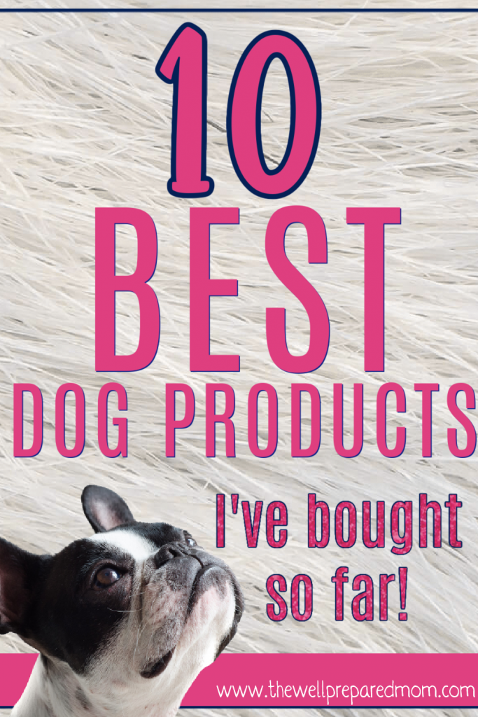 10 best dog products I've bought so far by The Well Prepared Mom